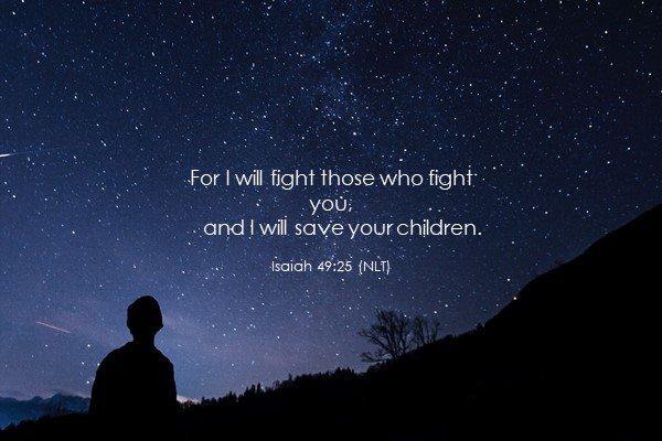 Isaiah 49-25 -God will fight those who fight you